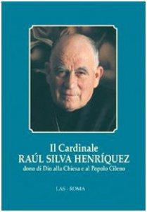 Copertina di 'Il cardinale Raul Silva Henriquez dono di Dio alla Chiesa e al popolo cileno'