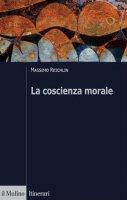 La coscienza morale - Massimo Reichlin