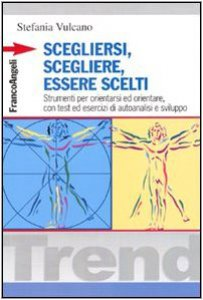 Copertina di 'Scegliersi, scegliere, essere scelti. Strumenti per orientarsi ed orientare, con test ed esercizi di autoanalisi e sviluppo'