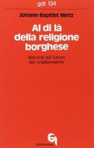 Copertina di 'Al di là della religione borghese. Discorsi sul futuro del cristianesimo (gdt 134)'