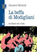 La beffa di Modigliani. Tra falsari veri e falsi - Morandi Giovanni