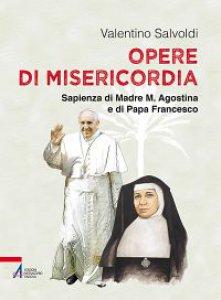 Copertina di 'Opere di misericordia. Sapienza di madre M. Agostina e di papa Francesco'