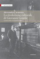 La rivoluzione culturale di Giovanni Gentile - Cavaterra Alessandra