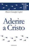 Aderire a Cristo - M. Giuseppe Lepori