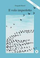 Il volo imperfetto - Rimoli Pasquale