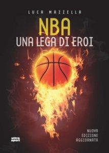 Copertina di 'NBA. Una lega di eroi'
