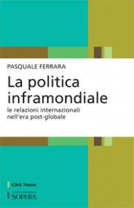 Copertina di 'La politica inframondiale'