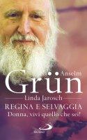 Regina e selvaggia - Anselm Grün , Linda Jarosch