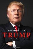 Trump. Vita di un presidente contro tutti - Sangiuliano Gennaro