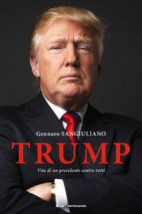 Copertina di 'Trump. Vita di un presidente contro tutti'