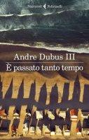 È passato tanto tempo - Dubus Andre III