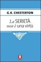 La serietà non è una virtù - Chesterton Gilbert K.