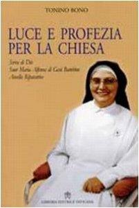 Copertina di 'Luce e Profezia per la Chiesa. Serva di Dio Suor Maria Alfonsa di Gesù Bambino Ancella Riparatrice'