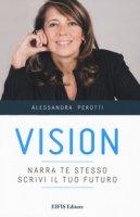 Vision. Narra te stesso, scrivi il tuo futuro - Perotti Alessandra