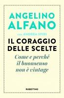Il coraggio delle scelte - Angelino Alfano, Andrea Spiri