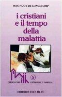 I cristiani e il tempo della malattia - Huot De Longchamp Max