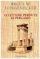 Le lettere perdute di Pergamo. Una storia dal mondo del Nuovo Testamento - Longenecker Bruce W.