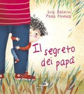 Il segreto dei papà - Luigi Ballerini , Paola Formica