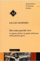 Dio trino perché vivo - Giulio Maspero