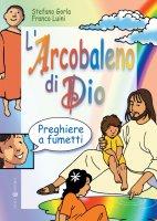 L'arcobaleno di Dio. Preghiere a fumetti - Gorla Stefano, Luini Franco