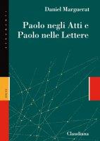 Paolo negli Atti e Paolo nelle lettere - Daniel Marguerat