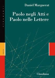 Copertina di 'Paolo negli Atti e Paolo nelle lettere'