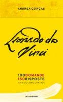Leonardo da Vinci. 100 domande. 150 risposte. Il primo libro Chatbot - Concas Andrea