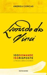 Copertina di 'Leonardo da Vinci. 100 domande. 150 risposte. Il primo libro Chatbot'