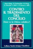 Contro il tradimento del Concilio. Dove va la Chiesa cattolica - Hans Kung