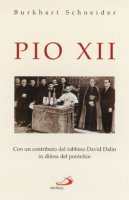 Pio XII. Con un contributo del rabbino David Dalin in difesa del pontefice - Schneider Burkhart