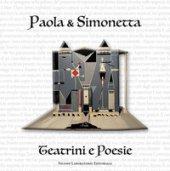 Paola & Simonetta. Teatrini e poesie - Neri Paola, Paloscia Simonetta