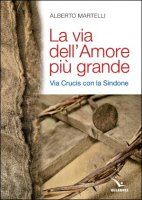 La via dell'amore più grande - Alberto Martelli