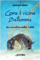 Come è vicina Betlemme - Uberti Bortolo