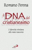 Il DNA del cristianesimo. L'identità cristiana allo stato nascente - Penna Romano