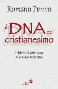 Copertina di 'Il DNA del cristianesimo. L'identità cristiana allo stato nascente'