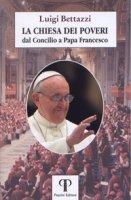 Chiesa dei poveri. dal Concilio a Papa Francesco (La) - Luigi Bettazzi