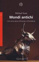 Mondi antichi. Una storia epica d'Oriente e d'Occidente - Scott Michael