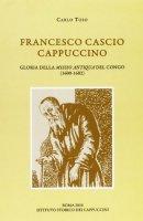 Francesco Cascio cappuccino. Gloria della «Missio antiqua» del Congo (1600-1682) - Carlo Toso