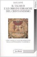 Il Talmud e le origini ebraiche del cristianesimo - Jaffé Dan