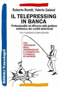 Copertina di 'Il telepressing in banca. Professionalità ed efficacia nella gestione telefonica dei crediti deteriorati'