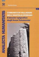 Comunità di villaggio nell'Anatolia romana. Il «dossier» epigrafico degli «Xenoi Tekmoreioi» - Arena Gaetano