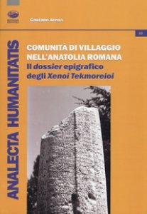 Copertina di 'Comunità di villaggio nell'Anatolia romana. Il «dossier» epigrafico degli «Xenoi Tekmoreioi»'