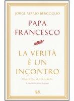 La verità è un incontro - Papa Francesco