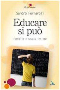 Copertina di 'Educare si può. Famiglia e scuola insieme'
