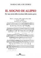 Il sogno di Alipio. Per una storia della recezione della musica greca - De Giorgi Mariacarla
