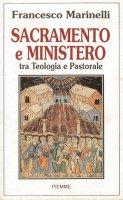 Sacramento e ministero. Tra teologia e pastorale - Francesco Marinelli