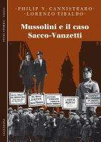 Mussolini e il caso Sacco-Vanzetti - Philip V. Cannistraro , Lorenzo Tibaldo
