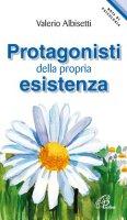 Protagonisti della propria esistenza - Valerio Albisetti