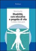 Disabilità, cura educativa e progetto di vita. Tra pedagogia e didattica speciale - Franchini Roberto