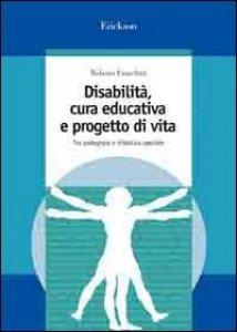 Copertina di 'Disabilità, cura educativa e progetto di vita. Tra pedagogia e didattica speciale'
